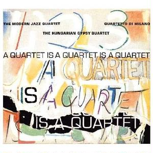 A Quartet Is A Quartet Is A Quartet / The Modern Jazz Quartet