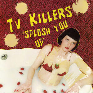 Sploosh You Up / TV Killers
