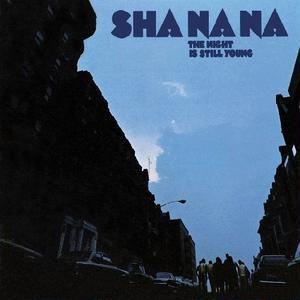 Night Is Still Young / Sha Na Na