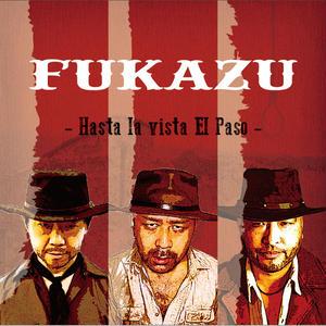 FUKAZU / - Hasta la vista El Paso -