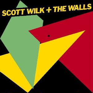 Scott Wilk + The Walls ‎/ Scott Wilk + The Walls
