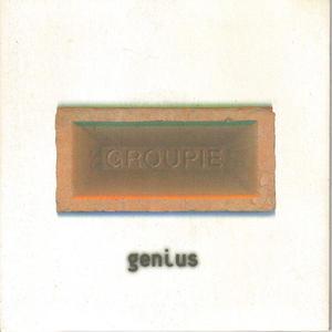 Genius / Groupie