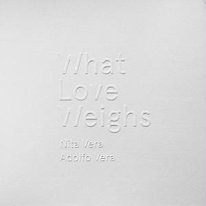 WHAT LOVE WEIGHS / ADOLFO&NITA VERA