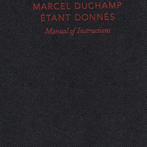 Manual of Instructions for Etant Donnes / Marcel Duchamp