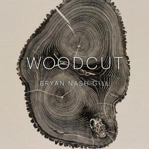 WOODCUT / BRYAN NASH GILL