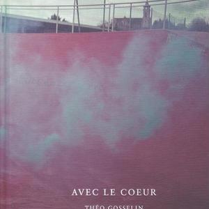 AVEC LE COEUR / THEO GOSSELIN
