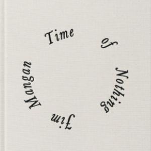 TIME OF NOTHING / Jim Mangan
