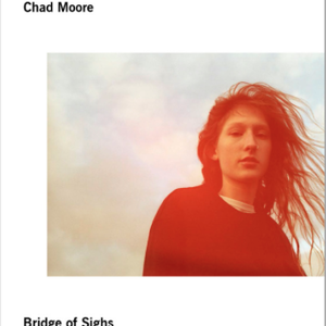 BRIDGE OF SIGHS / Chad Moore