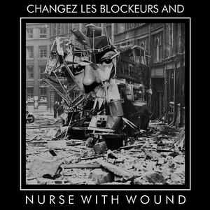 NURSE WITH WOUND / CHANGEZ LES BLOCKEURS AND (CD)