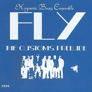 Hypnotic Brass Ensemble  / Fly: The Customs Prelude (CD)