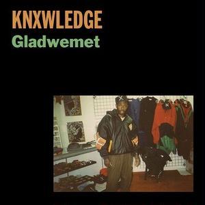 KNX / KNXWLEDGE / GLADWEMET (7inch)