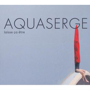 AQUASERGE /  Laisse Ca Etre (LP)