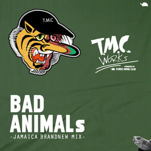 BAD ANIMALS [JAMAICA BRAND NEW MIX] T.M.C WORKS