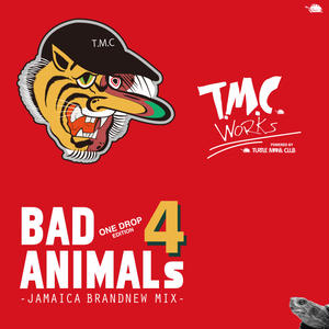 T.M.C WORKS(TURTLE MAN's  CLUB)「BAD ANIMALS 4 -BRAND NEW ONE DROP MIX- 」