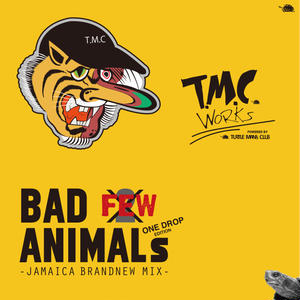 T.M.C WORKS /BAD ANIMALS [JAMAICA BRAND NEW MIX]  vol.FEW - ONE DROP EDITION-