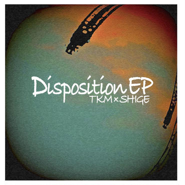 【CD】「Disposition EP」 TKM×SHIGE