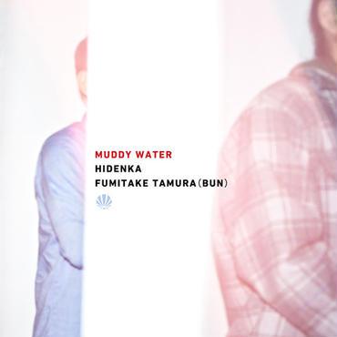 HIDENKA x FUMITAKE TAMURA (BUN) - MUDDY WATER