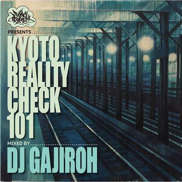 """KYOTO REALITY CHECK 101""mixed by DJ GAJIROH"