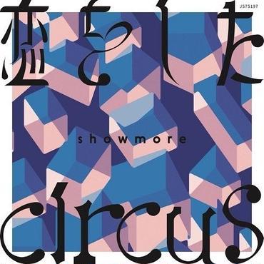 6/20 - showmore 恋をした / circus