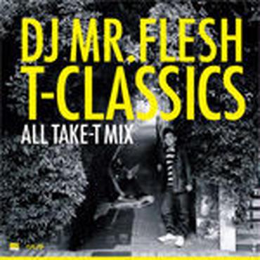 TAKE-T & DJ MR.FLESH - T-CLASSICS : ALL TAKE-T MIX