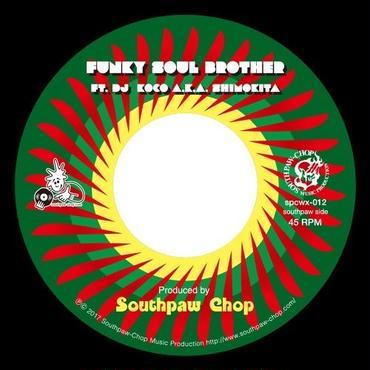 SOUTHPAW CHOP/Funky Soul Brother feat. DJ Koco a.k.a. Shimokita-7inch