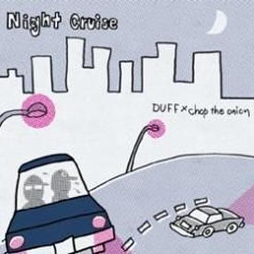 DUFF×chop the onion / Night Cruise