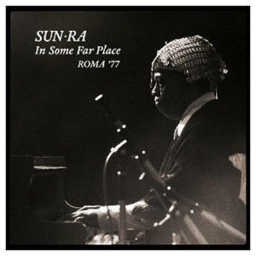 SUN RA (SUN RA ARKESTRA) / In Some Far Place: Roma 77(2CD)(Limited sale)