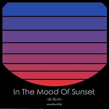 dj fuji/In The Mood Of Sunset -at 7p.m.-