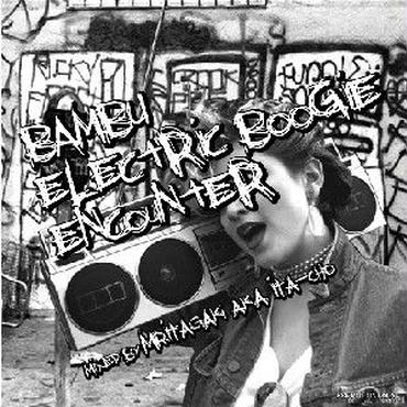 (Mixed By) Mr.Itagaki a.k.a Ita-Cho/Bambu Electric Boogie Encounter