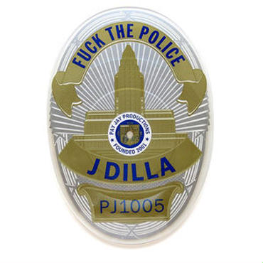"J DILLA - FUCK THE POLICE : BADGE SHAPED [9""]"