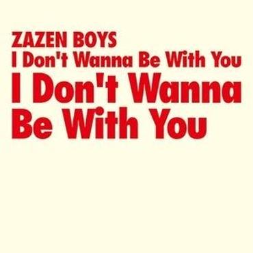 ZAZEN BOYS / I Don't Wanna Be With You 12inch
