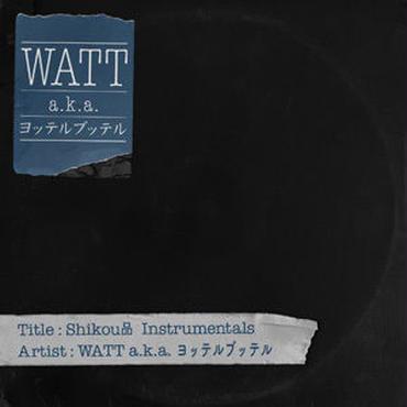 WATT a.k.a. ヨッテルブッテル / Shikou品 Instrumentals