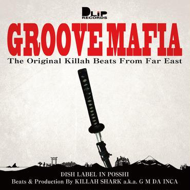 GROOVE MAFIA 〜the original killah beats from far east〜 / KILLAH SHARK a.k.a G M DA INCA