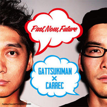 GATTSUKIMAN x CARREC - PAST, NOW, FUTURE