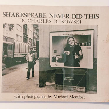 CHARLES BUKOWSKI      SHAKESPEARE NEVER DID THIS