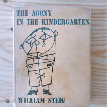 WILLIAM  STEIG            THE AGONY IN THE KINDERGARTEN