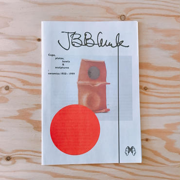 J.B. Blunk Cups, plates, bowls & sculptures: ceramics 1950–1999
