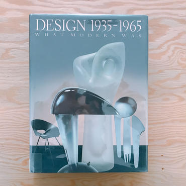 DESIGN 1935-1965 WHAT MODERN WAS