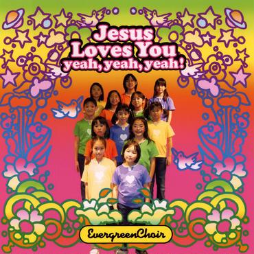 Jesus Loves You yeah, yeah,yeah!