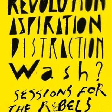 """revolution / ASPIRATION / Distruction / Sessions for the Rebels"" / wash?"