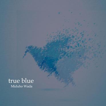 和田みづほ 2ndミニアルバム 「true blue」