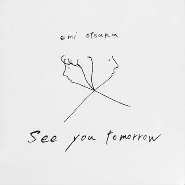emi otsuka / see you tomorrow