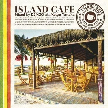 ISLAND CAFE Mixed by DJ KGO a.k.a. Keigo Tanaka