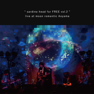 "SARDINE HEAD 最新 LIVE DVD  ""sardine head for FREE vol.2 ""  live at moon romantic Aoyama"