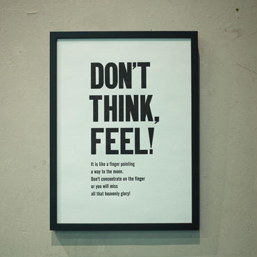 DONT'S THINK FEEL!