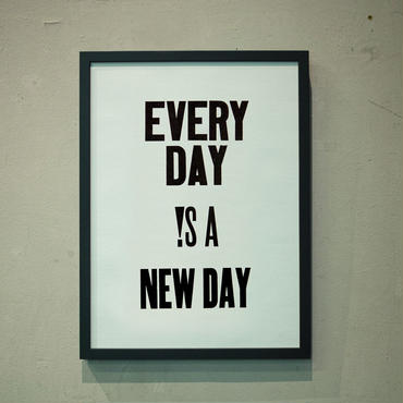 EVERY DAY !S A NEW DAY