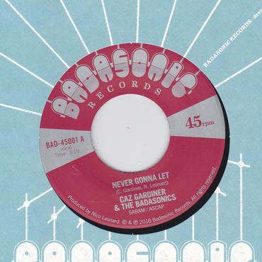 Caz Gardiner & The Badasonics / Never Gonna Let / Tic Tac Toe / 7inch