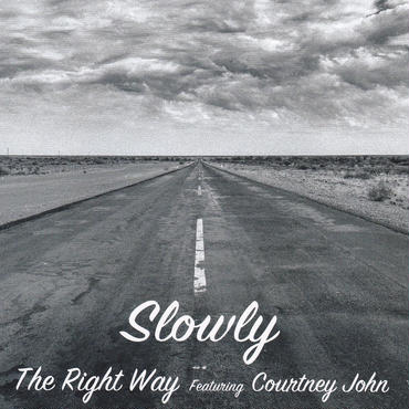 Slowly / The Right Way featuring Courtney John / 7inch