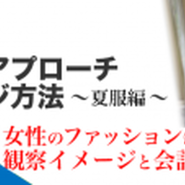 1206【写真でみるナンパアプローチイメージ方法:夏服編】〜女性のファッション毎の、観察イメージと会話例〜