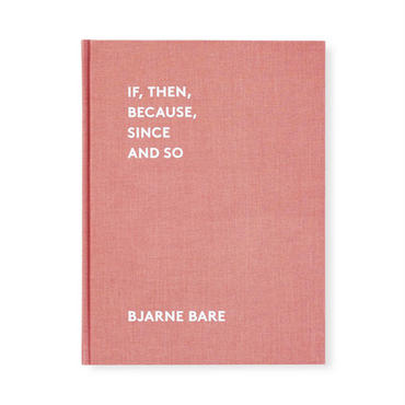 IF, THEN, BECAUSE, SINCE AND SO / Bjarne Bare